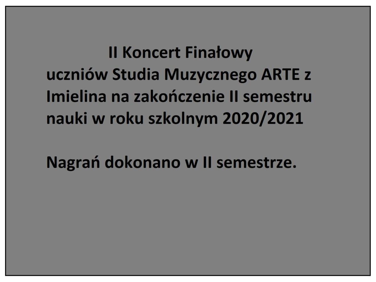 II Koncert Finałowy uczniów Studia Muzycznego ARTE z Imielina na zakończenie II semestru nauki 2020/2021