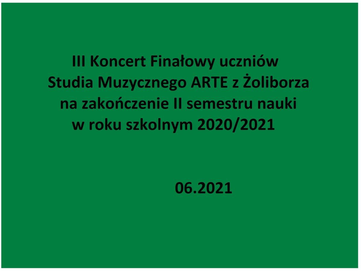 III Finałowy Koncert uczniów Studia Muzycznego ARTE z Żoliborza na zakończenie II semestru nauki 2020/2021